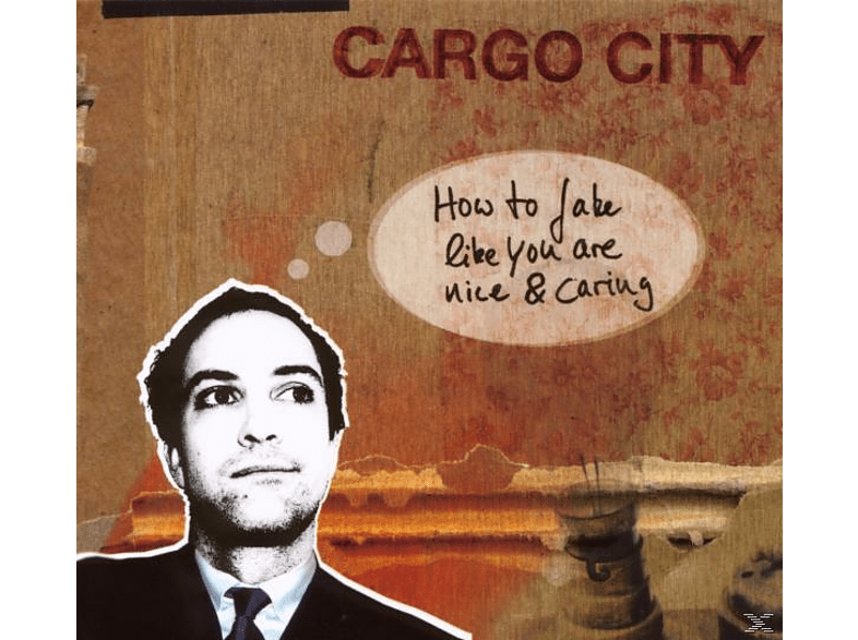 Cargo City - How to Fake Like You are Nice and Caring [CD]
