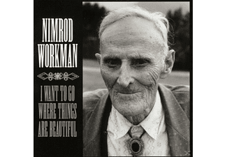 Nimrod Workman - I Want To Go Where Things Are Beautiful - (CD)