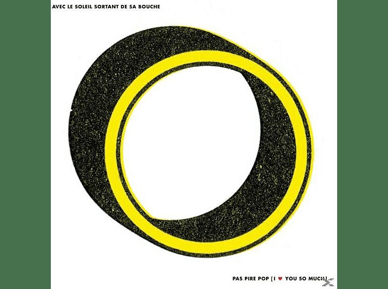 Avec Le Soleil Sortant De Sa Bouche - PAS PIRE POP I LOVE YOU SO MUCH [CD]