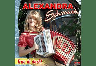 Alexra Schmied - Trau di doch!  - (CD)