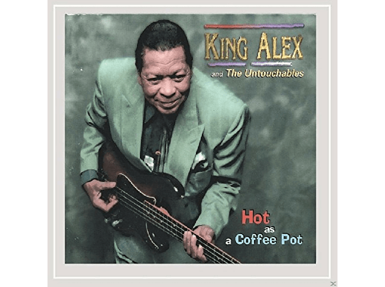 King Alex & The Untouchables - Hot As A Coffee Pot [CD]