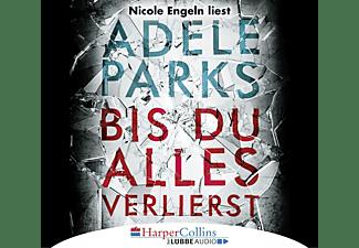 Adele Parks - Bis du alles verlierst  - (CD)