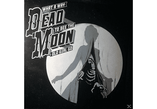 Dead Moon - What A Way To See The Old Girl Go - (Vinyl)