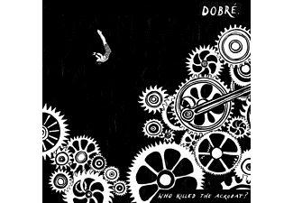 Dobre - Who Killed The Acrobat?  - (CD)
