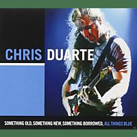 Chris Duarte - Something Old, Something New, Something Borrowed, All Things [CD]