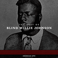 Blind Willie Johnson - American Epic:The Best Of Blind Willie Johnson [Vinyl]