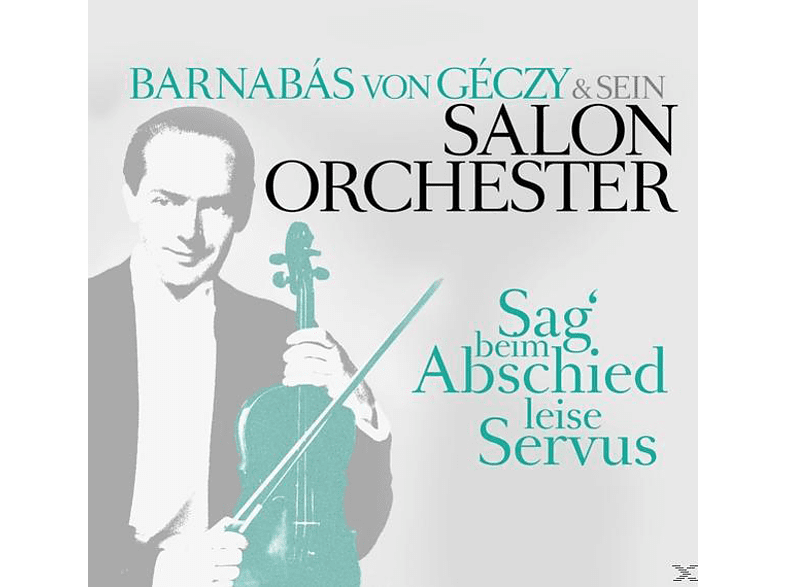 Barnabas Von & Sein Salonorchester Géczy - Sag Beim Abschied Leise Servus [CD]
