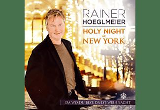 Rainer Hoeglmeier - Holy Night in NY-Da wo du bist,da ist Weihnacht  - (CD)