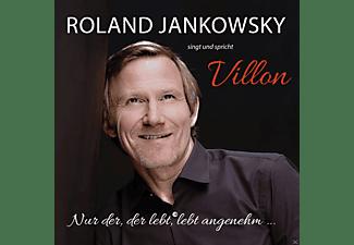Roland Jankowsky - Nur Der, Der Lebt, Lebt Angenehm...(Lieder von Francois Villon)  - (CD)