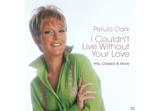 Petula Clark - I Couldn't Live Without Your Love-Hits,Classics & - (CD)