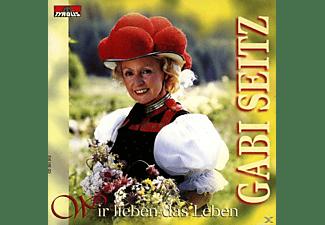 Gabi Seitz - Wir Lieben Das Leben  - (CD)