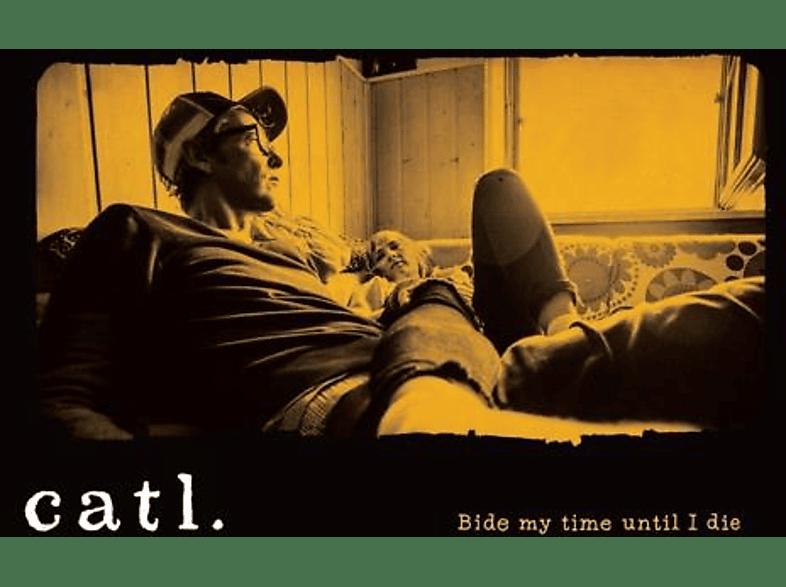 CATL. - Bide My Time Until I Die... [Vinyl]