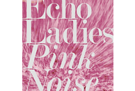 Echo Ladies - Pink Noise [Vinyl]