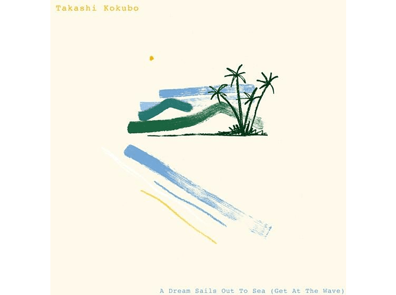 Takashi Kokubo - A Dream Sails Out To Sea (Get At The Wave) [Vinyl]