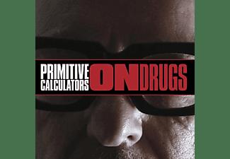 Primitive Calculators - ON DRUGS  - (Vinyl)