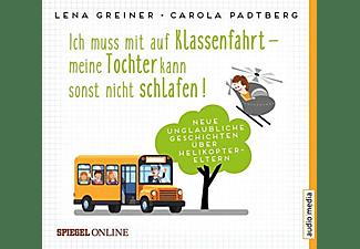Carola Greiner - Ich muss mit auf Klassenfahrt - meine Tochter kann sonst nicht schlafen!  - (CD)