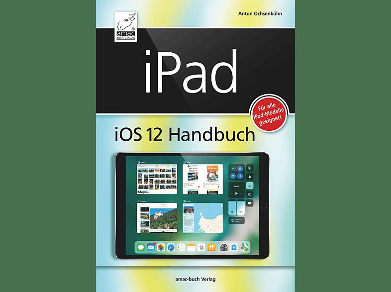 iPad iOS 12 Handbuch - für alle iPad Modelle