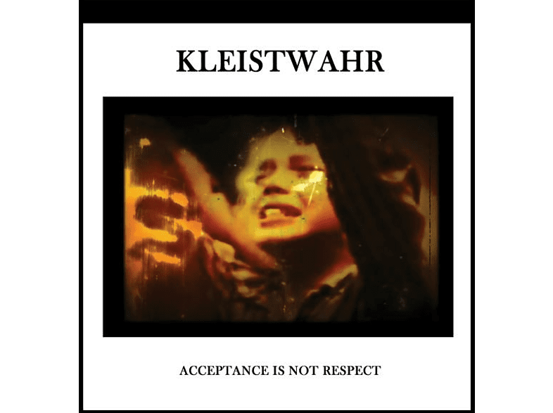 Kleistwahr - Acceptance Is Not Respect [CD]