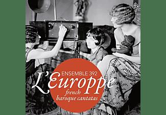 Ensemble 392 - L'Europpe-Französische Kantaten des Barock  - (CD)