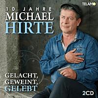 Michael Hirte - Gelacht,Geweint,Gelebt-10 Jahre Michael Hirte [CD]