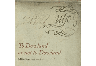 Mike Fentross - TO DOWLAND OR NOT TO DOWLAND  - (CD)