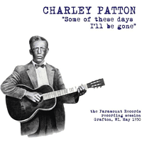 Charley Patton - Some Of These Days I'll Be Gone: The Paramount.. [Vinyl]
