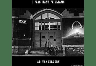 Ad Vanderveen - I Was Hank Williams  - (CD)