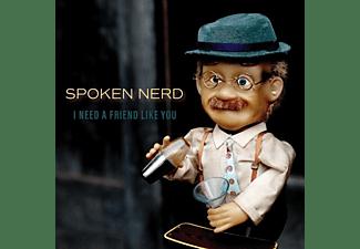 Spoken Nerd - I NEED A FRIEND LIKE YOU  - (CD)