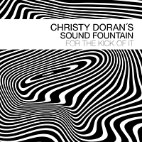 Christy Doran's Sound Fountain - For The Kick Of It [CD]