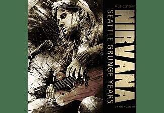 Nirvana - Seattle Grunge Years/Music Story Unauthorized  - (CD)