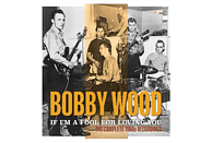 Bobby Wood - If I'm A Fool For Loving You [CD]