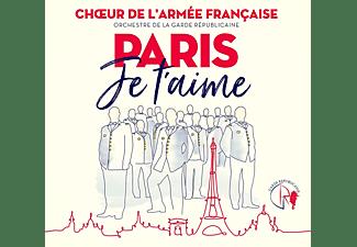 La Garde Republicaine, VARIOUS, Choeur De L'armée Française - Paris je t'aime  - (CD)
