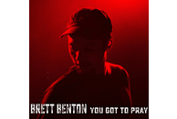 Brett Benton - You Got To Pray [CD]