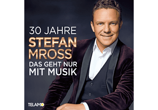 Stefan Mross - 30 Jahre:Das geht nur mit Musik  - (CD)
