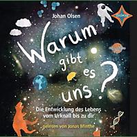 Johan Olsen, Jonas Minthe - Warum gibt es uns? Die Entwicklung des Lebens vom Urknall bis zu dir - (CD)