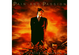 Pain And Passion - DON T THINK TOMORROW  - (CD)