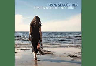 Franziska Günther - Besser Wenn Der Kopf Nicht Hängt  - (CD)